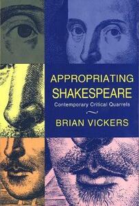 Appropriating Shakespeare: Contemporary Critical Quarrels - Brian Vickers - cover