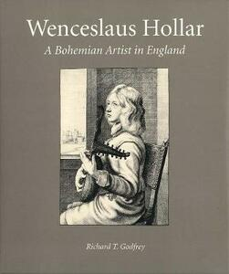 Wenceslaus Hollar: A Bohemian Artist in England - Richard T. Godfrey - cover