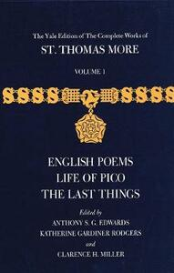 The Yale Edition of The Complete Works of St. Thomas More: Volume 1, English Poems, Life of Pico, The Last Things - Thomas More - cover
