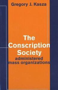 Conscription Society: Administered Mass Organizations - Gregory J. Kasza - cover