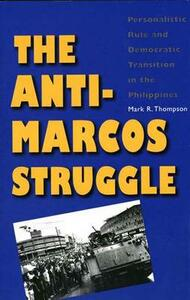 The Anti-Marcos Struggle: Personalistic Rule and Democratic Transition in the Philippines - Mark R. Thompson - cover
