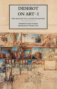 Diderot on Art, Volume I: The Salon of 1765 and Notes on Painting - Denis Diderot - cover