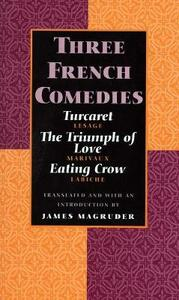 Three French Comedies: Turcaret, the Triumph of Love, and Eating Crow - James Magruder - cover