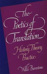 The Poetics of Translation: History, Theory, Practice - Willis Barnstone - cover