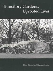 Transitory Gardens, Uprooted Lives - Margaret Morton,Diana Balmori - cover