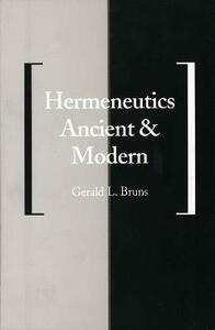 Hermeneutics Ancient and Modern - Gerald L. Bruns - cover