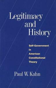 Legitimacy and History: Self-Government in American Constitutional Theory - Paul W. Kahn - cover