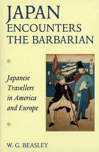 Japan Encounters the Barbarian: Japanese Travellers in America and Europe - W. G. Beasley,William G. Beasley - cover