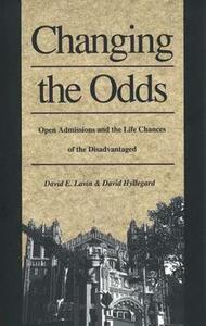 Changing the Odds: Open Admissions and the Life Chances of the Disadvantaged - David E. Lavin,David Hyllegard - cover