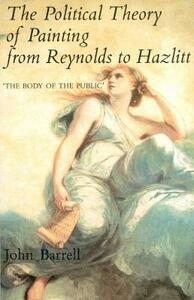 "The Political Theory of Painting from Reynolds to Hazlitt: ""The Body of the Public"" - John Barrell - cover"