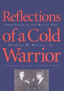 Reflections of a Cold Warrior: From Yalta to the Bay of Pigs - Richard M. Bissell - cover