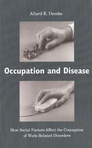 Occupation and Disease: How Social Factors Affect the Conception of Work-Related Disorders - Allard E. Dembe - cover