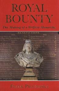 Royal Bounty: The Making of a Welfare Monarchy - Frank Prochaska,F. K. Prochaska - cover