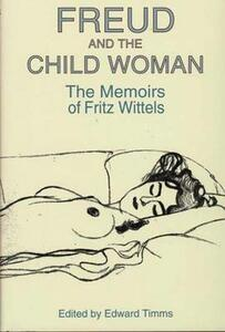 Freud and the Child Woman: The Memoirs of Fritz Wittels - Fritz Wittels - cover