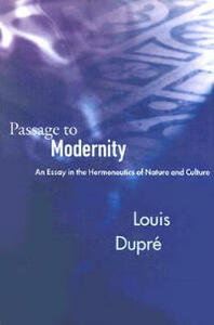 Passage to Modernity: An Essay on the Hermeneutics of Nature and Culture - Louis K. Dupre - cover