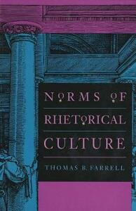 Norms of Rhetorical Culture - Thomas B. Farrell - cover