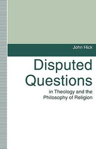Disputed Questions in Theology and the Philosophy of Religion - John H. Hick - cover