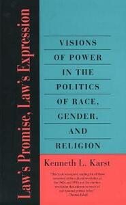 Laws Promise, Laws Expression: Visions of Power in the Politics of Race, Gender, and Religion - Kenneth L. Karst - cover