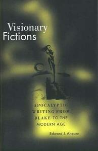 Visionary Fictions: Apocalyptic Writing from Blake to the Modern Age - Edward J. Ahearn - cover