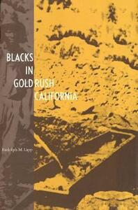 Blacks in Gold Rush California - Richard M. Lapp,Rudolph M. Lapp - cover