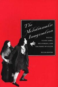 The Melodramatic Imagination: Balzac, Henry James, Melodrama, and the Mode of Excess - Peter Brooks - cover