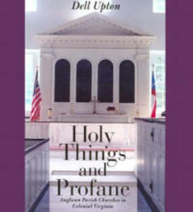 Holy Things and Profane: Anglican Parish Churches in Colonial Virginia - Dell Upton - cover