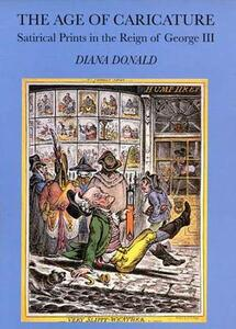 The Age of Caricature: Satirical Prints in the Reign of George III - Diana Donald - cover