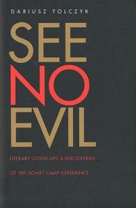 See No Evil: Literary Cover-Ups and Discoveries of the Soviet Camp Experience - Dariusz Tolczyk,Glyndwr Williams - cover