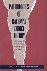 Pathologies of Rational Choice Theory: A Critique of Applications in Political Science - Ian Shapiro - cover