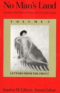 No Man's Land: The Place of the Woman Writer in the Twentieth Century, Volume 3: Letters from the Front (Revised) - Sandra M. Gilbert - cover