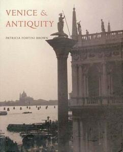 Venice and Antiquity: The Venetian Sense of the Past - Patricia Fortini Brown - cover