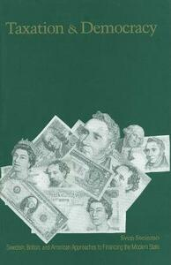 Taxation and Democracy: Swedish, British and American Approaches to Financing the Modern State - Sven Steinmo - cover