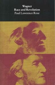 Wagner: Race and Revolution - Paul Lawrence Rose - cover