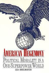 American Hegemony: Political Morality in a One-Superpower World - Lea Brilmayer - cover
