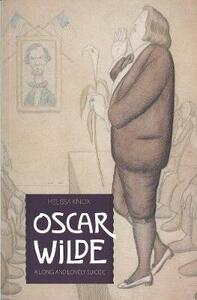 Oscar Wilde: A Long and Lovely Suicide - Melissa Knox - cover
