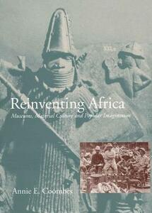 Reinventing Africa: Museums, Material Culture and Popular Imagination in Late Victorian and Edwardian England - Annie E. Coombes - cover