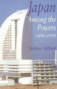 Japan Among the Powers, 1890-1990 - Sydney Giffard - cover