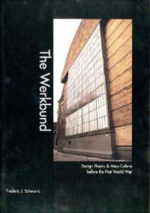 The Werkbund: Design Theory and Mass Culture Before the First World War - Frederic J. Schwartz - cover