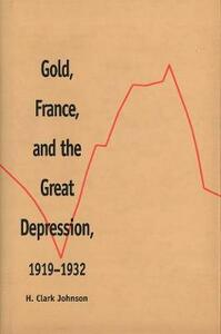Gold, France, and the Great Depression, 1919-1932 - H.Clark Johnson - cover
