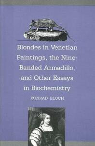 Blondes in Venetian Paintings, the Nine-Banded Armadillo, and Other Essays in Bi - Konrad Bloch - cover