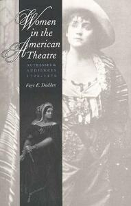 Women in the American Theatre: Actresses and Audiences, 1790-1870 - Faye E. Dudden - cover