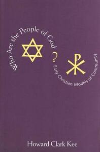 Who Are the People of God?: Early Christian Models of Community - Howard Clark Kee - cover
