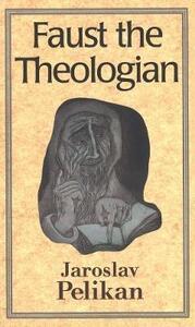 Faust the Theologian - Jaroslav Pelikan - cover