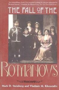 The Fall of the Romanovs: Political Dreams and Personal Struggles in a Time of Revolution - Mark D. Steinberg - cover