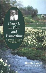 Henry F. du Pont and Winterthur: A Daughter`s Portrait - Ruth Lord - cover
