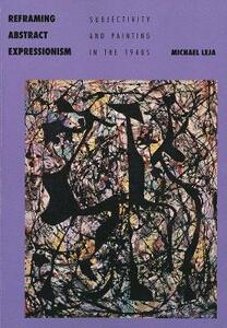 Reframing Abstract Expressionism: Subjectivity and Painting in the 1940s - Michael Leja - cover