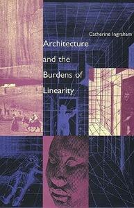 Architecture and the Burdens of Linearity - Catherine Ingraham - cover