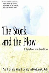 The Stork and the Plow: The Equity Answer to the Human Dilemma - Paul R. Ehrlich,etc.,Anne H. Ehrlich - cover