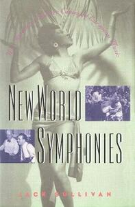 New World Symphonies: How American Culture Changed European Music - Jack Sullivan - cover