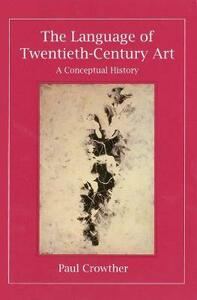 The Language of Twentieth-Century Art: A Conceptual History - Paul Crowther - cover